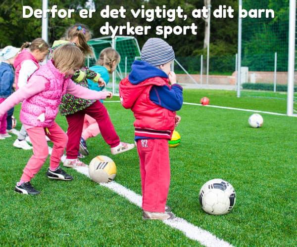 Derfor er det vigtigt, at dit barn dyrker sport
