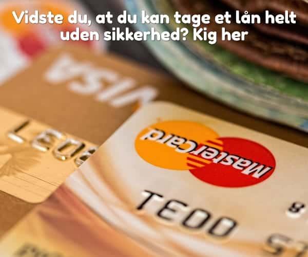 Vidste du, at du kan tage et lån helt uden sikkerhed? Kig her