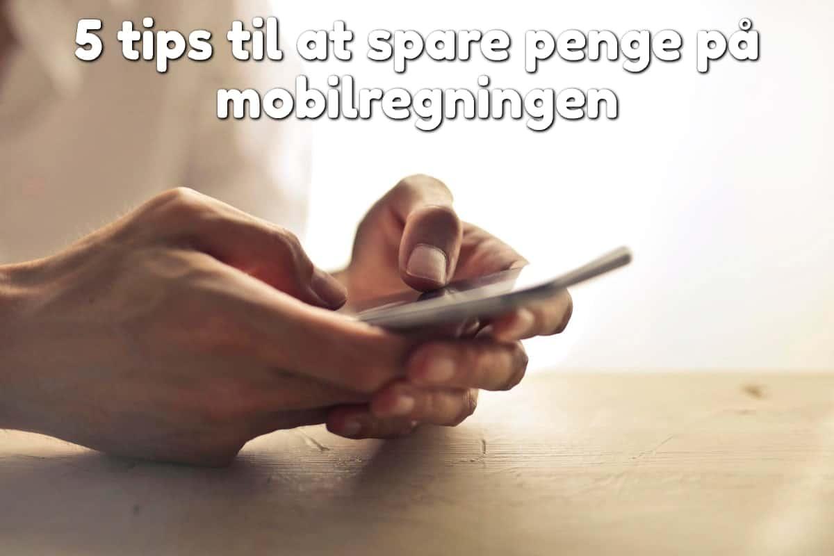 5 tips til at spare penge på mobilregningen